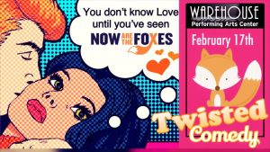 More Twisted Comedy w/Now are the Foxes @ Warehouse PAC | Cornelius | North Carolina | United States